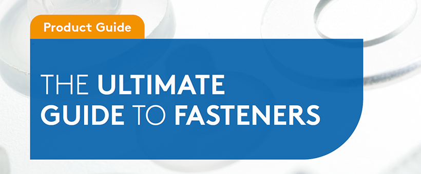 The ultimate guide to fasteners Featured Image